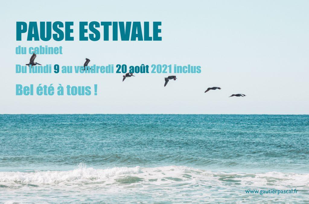 PAUSE ESTIVALE du cabinet, du lundi 9 au vendredi 20 août 21 Bel été à tous ! www.gautierpascal.fr